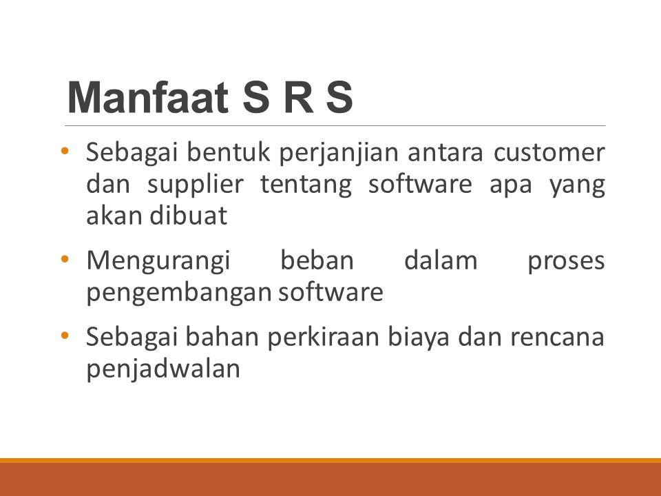 Manfaat S R S Sebagai bentuk perjanjian antara customer dan supplier tentang software apa yang akan dibuat.