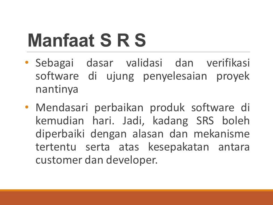 Manfaat S R S Sebagai dasar validasi dan verifikasi software di ujung penyelesaian proyek nantinya.