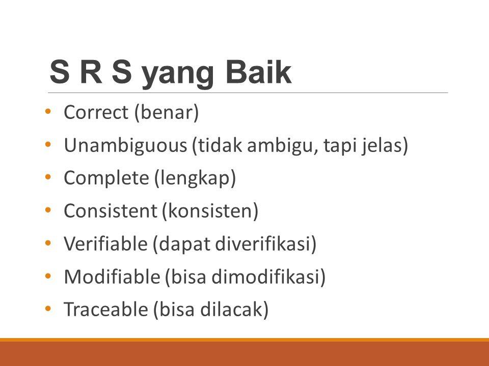 S R S yang Baik Correct (benar) Unambiguous (tidak ambigu, tapi jelas)