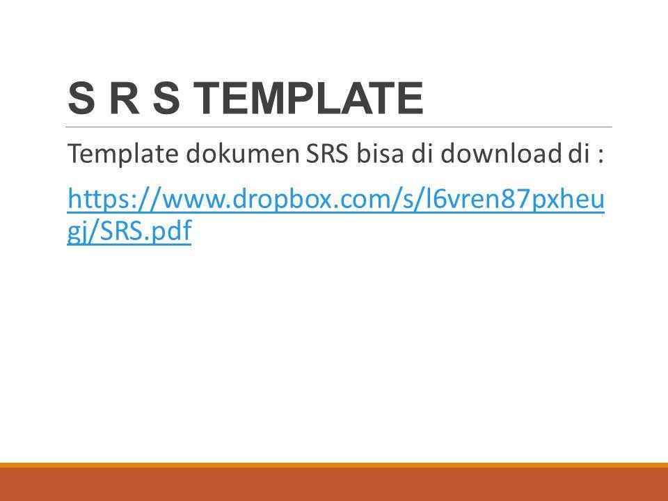 S R S TEMPLATE Template dokumen SRS bisa di download di :