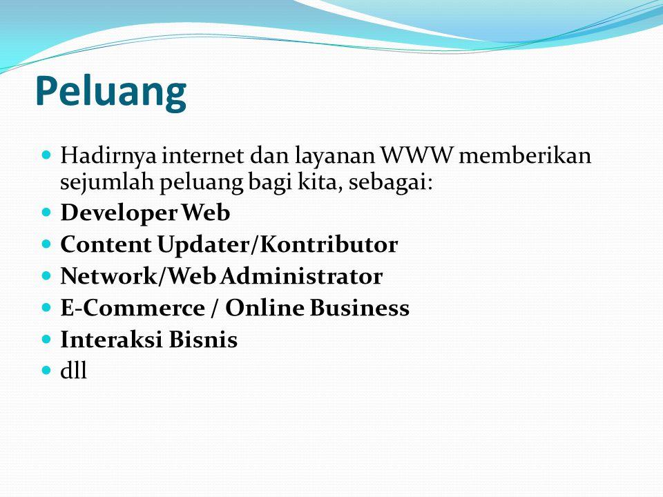 Peluang Hadirnya internet dan layanan WWW memberikan sejumlah peluang bagi kita, sebagai: Developer Web.