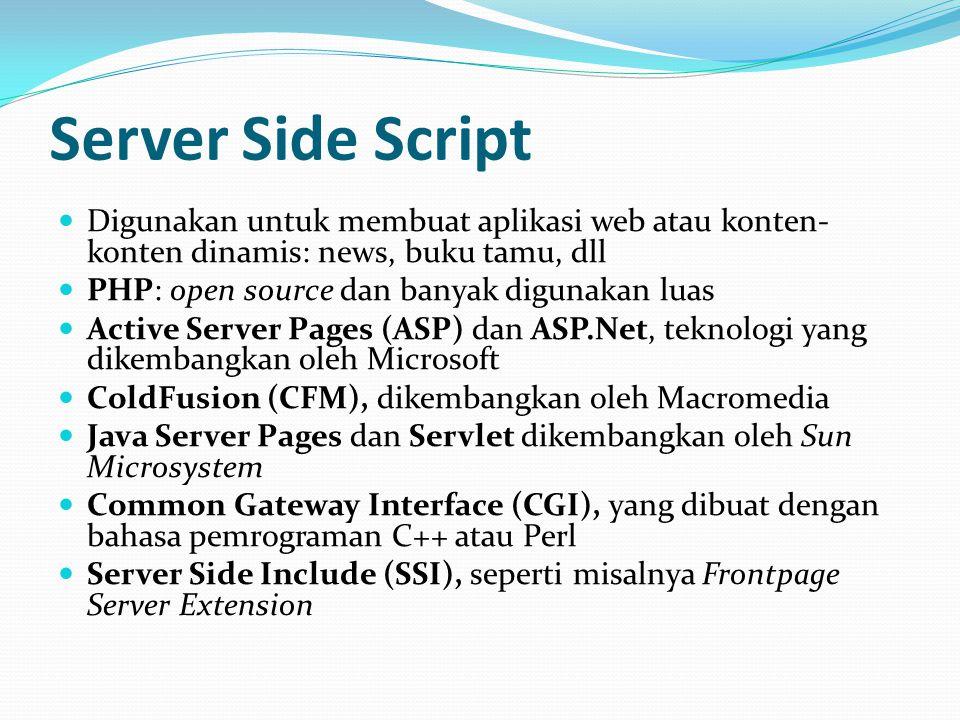Server Side Script Digunakan untuk membuat aplikasi web atau konten-konten dinamis: news, buku tamu, dll.