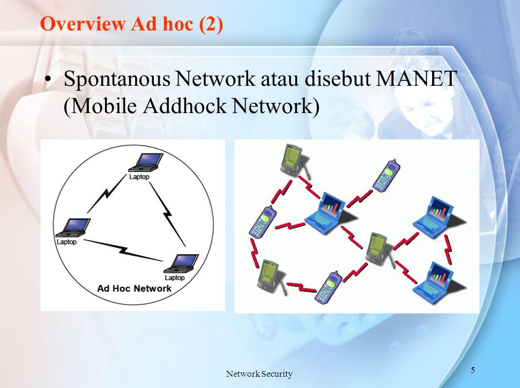 Spontanous Network atau disebut MANET (Mobile Addhock Network)