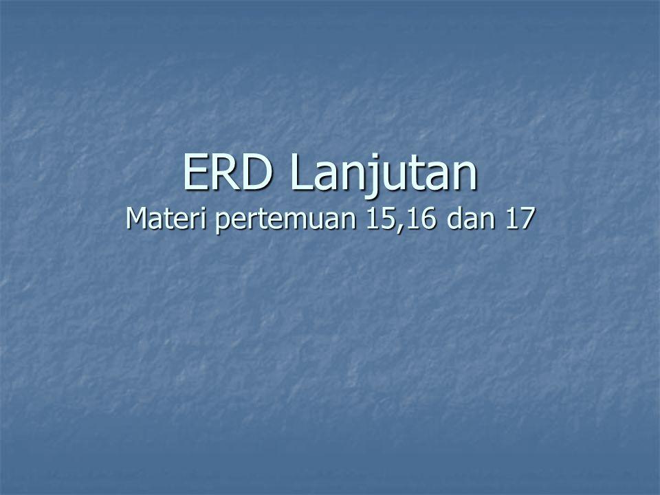 ERD Lanjutan Materi pertemuan 15,16 dan 17