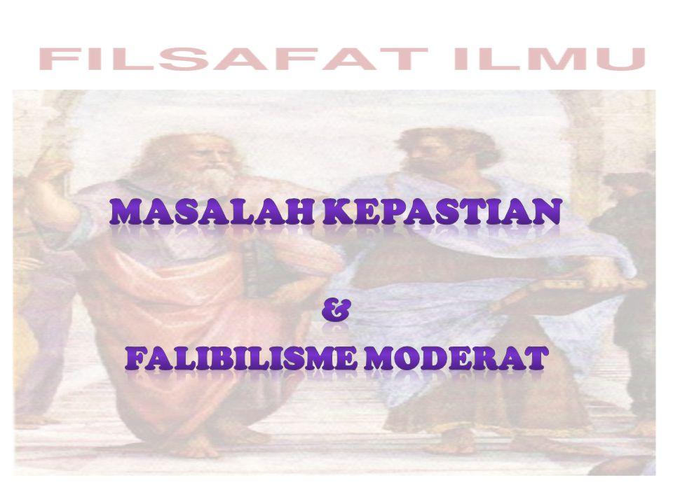 MASALAH KEPASTIAN & FALIBILISME MODERAT