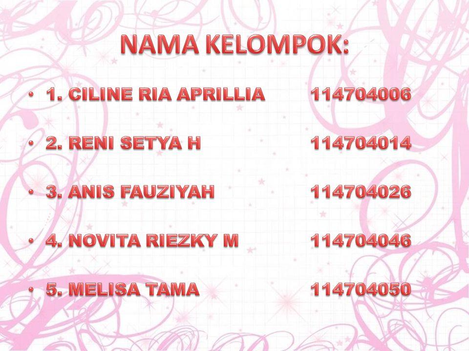 NAMA KELOMPOK: 1. CILINE RIA APRILLIA 114704006