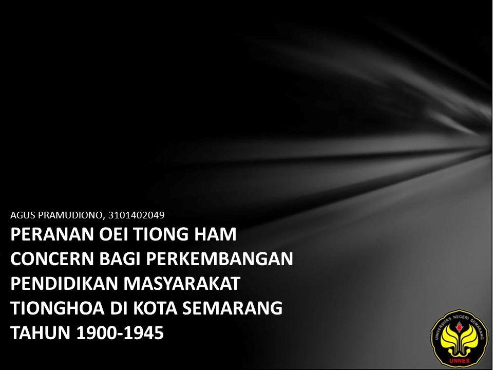 AGUS PRAMUDIONO, 3101402049 PERANAN OEI TIONG HAM CONCERN BAGI PERKEMBANGAN PENDIDIKAN MASYARAKAT TIONGHOA DI KOTA SEMARANG TAHUN 1900-1945