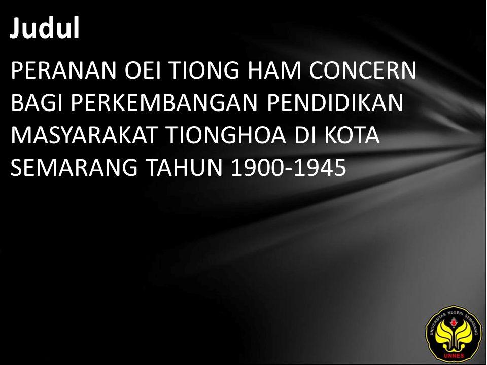 Judul PERANAN OEI TIONG HAM CONCERN BAGI PERKEMBANGAN PENDIDIKAN MASYARAKAT TIONGHOA DI KOTA SEMARANG TAHUN 1900-1945.