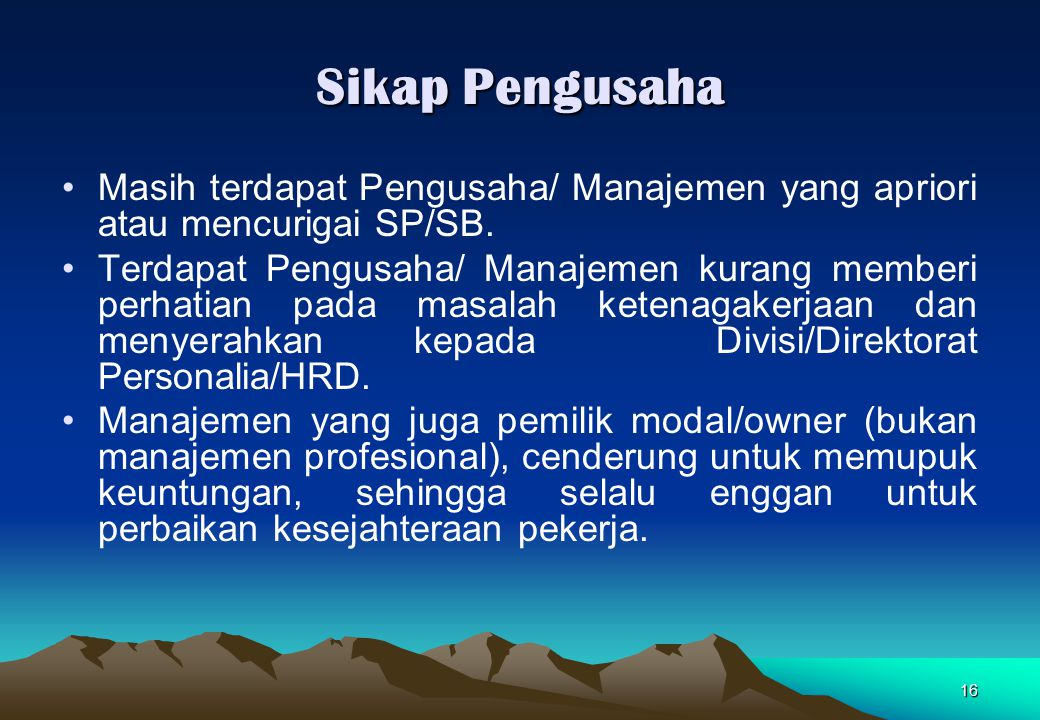 Sikap Pengusaha Masih terdapat Pengusaha/ Manajemen yang apriori atau mencurigai SP/SB.