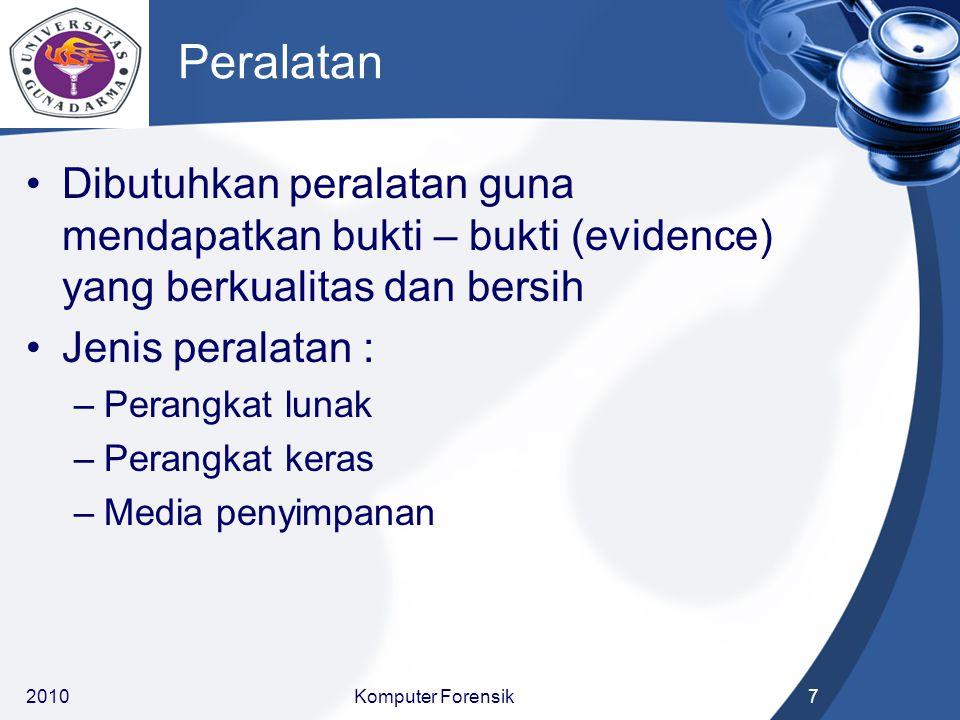 Peralatan Dibutuhkan peralatan guna mendapatkan bukti – bukti (evidence) yang berkualitas dan bersih.