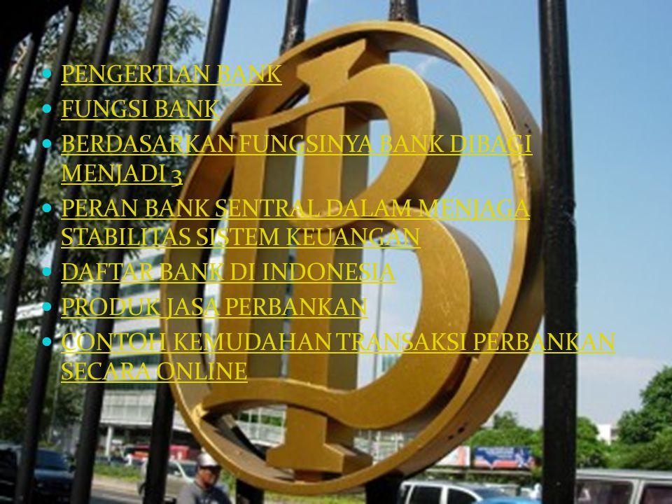 PENGERTIAN BANK FUNGSI BANK. BERDASARKAN FUNGSINYA BANK DIBAGI MENJADI 3. PERAN BANK SENTRAL DALAM MENJAGA STABILITAS SISTEM KEUANGAN.