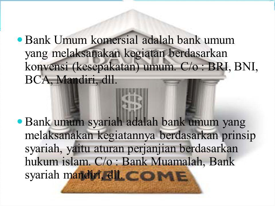 Bank Umum komersial adalah bank umum yang melaksanakan kegiatan berdasarkan konvensi (kesepakatan) umum. C/o : BRI, BNI, BCA, Mandiri, dll.