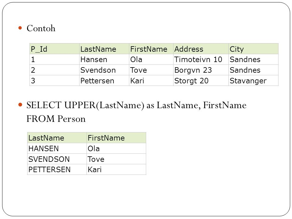 SELECT UPPER(LastName) as LastName, FirstName FROM Person