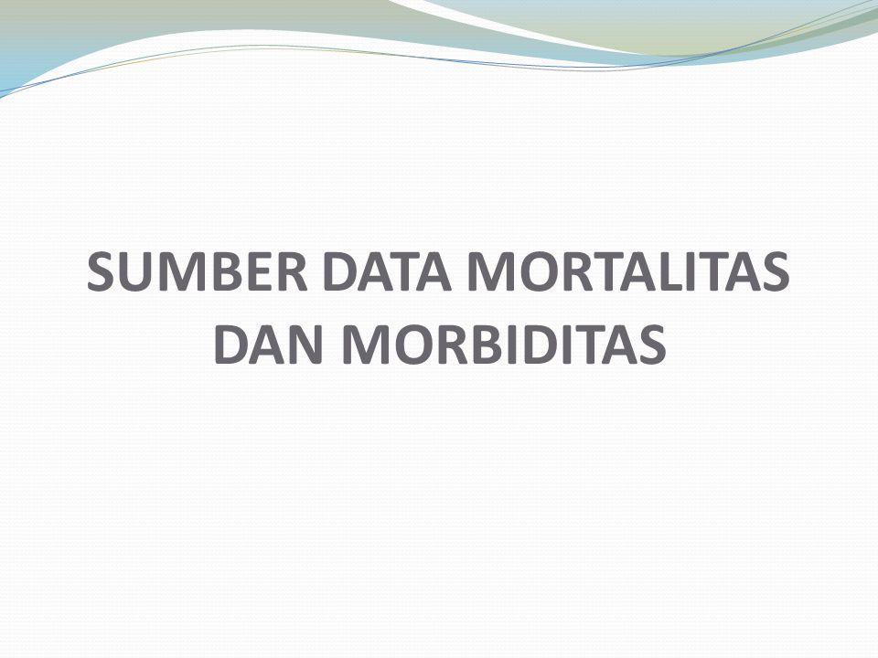 SUMBER DATA MORTALITAS DAN MORBIDITAS