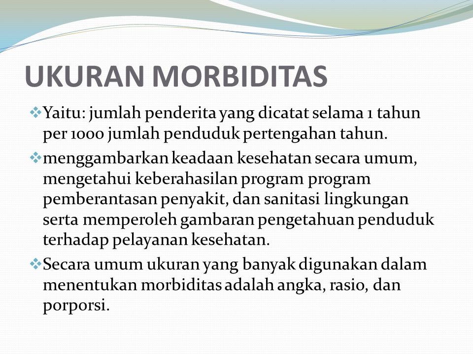 UKURAN MORBIDITAS Yaitu: jumlah penderita yang dicatat selama 1 tahun per 1000 jumlah penduduk pertengahan tahun.