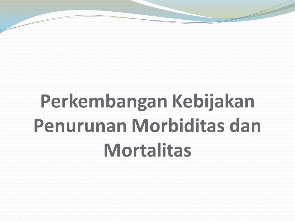 Perkembangan Kebijakan Penurunan Morbiditas dan Mortalitas