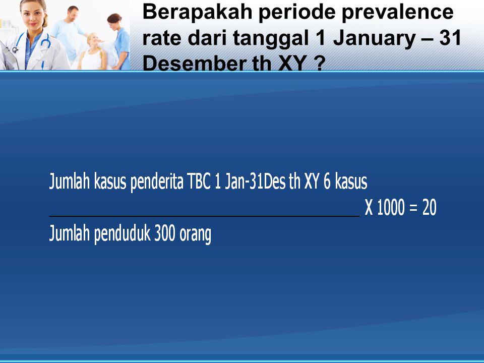 Berapakah periode prevalence rate dari tanggal 1 January – 31 Desember th XY