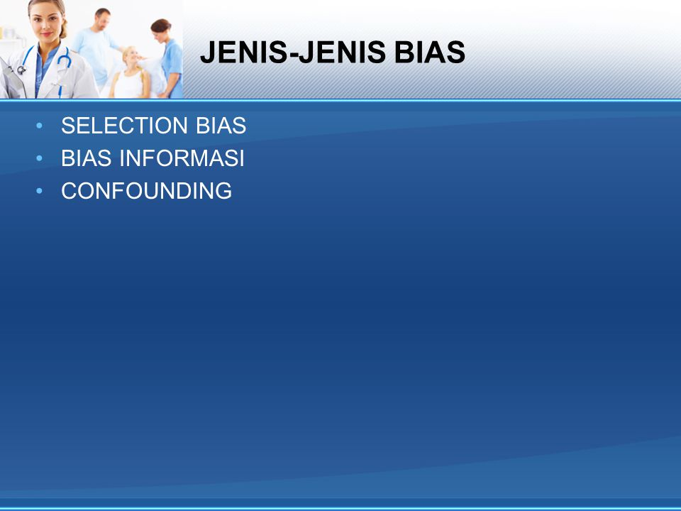 JENIS-JENIS BIAS SELECTION BIAS BIAS INFORMASI CONFOUNDING