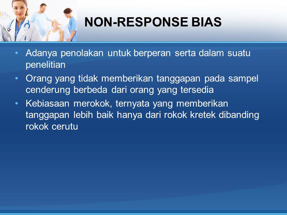 NON-RESPONSE BIAS Adanya penolakan untuk berperan serta dalam suatu penelitian.