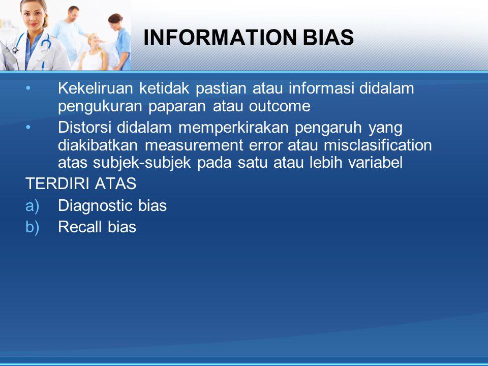 INFORMATION BIAS Kekeliruan ketidak pastian atau informasi didalam pengukuran paparan atau outcome.