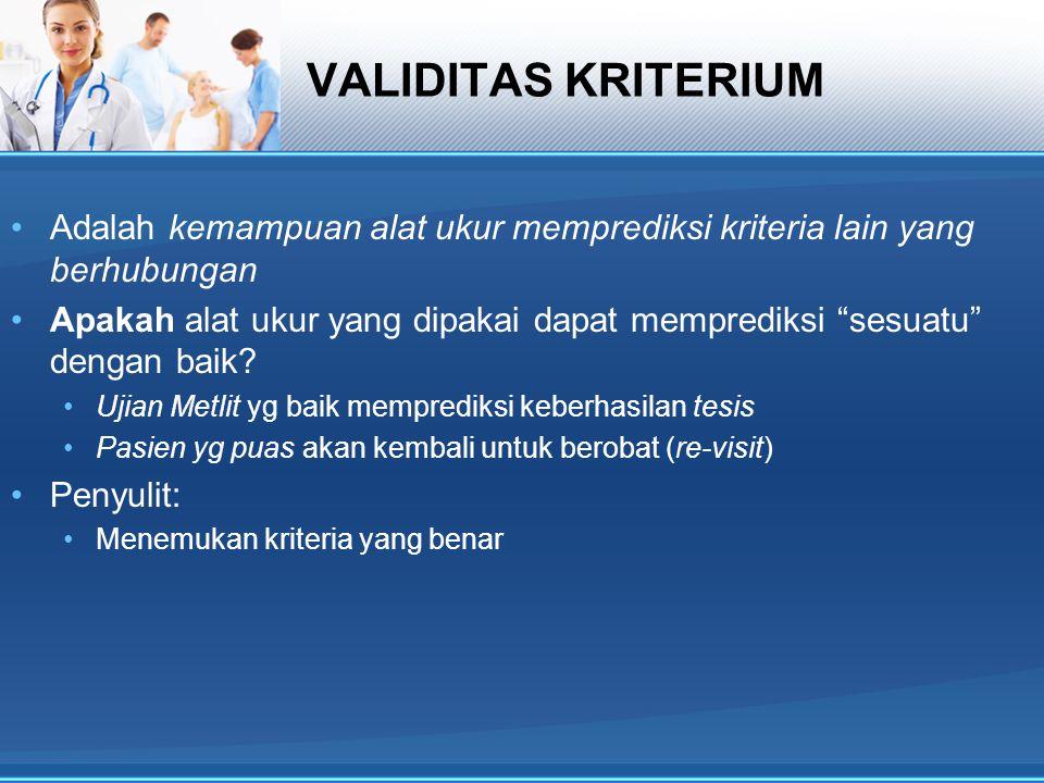 VALIDITAS KRITERIUM Adalah kemampuan alat ukur memprediksi kriteria lain yang berhubungan.