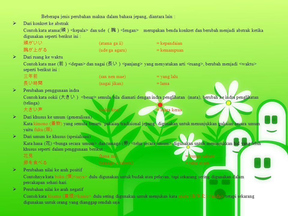 Beberapa jenis perubahan makna dalam bahasa jepang, diantara lain :