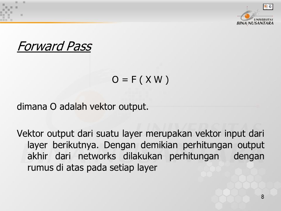 Forward Pass O = F ( X W ) dimana O adalah vektor output.