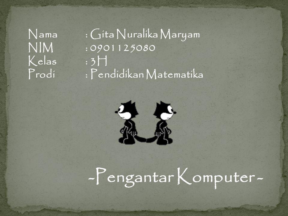 -Pengantar Komputer - Nama : Gita Nuralika Maryam NIM : 0901125080