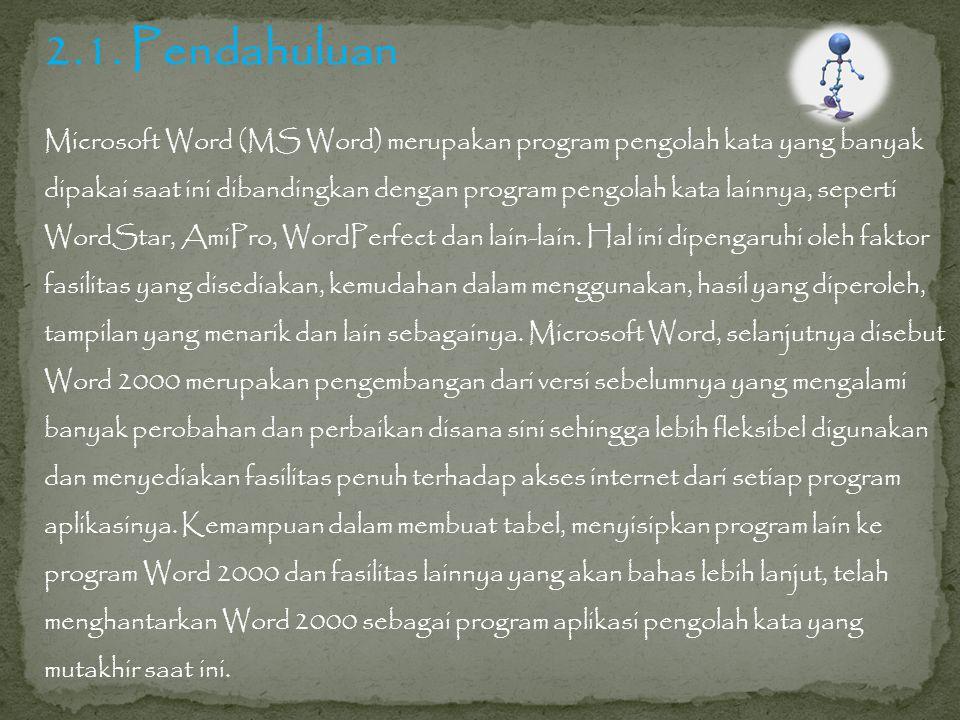 2.1. Pendahuluan Microsoft Word (MS Word) merupakan program pengolah kata yang banyak.