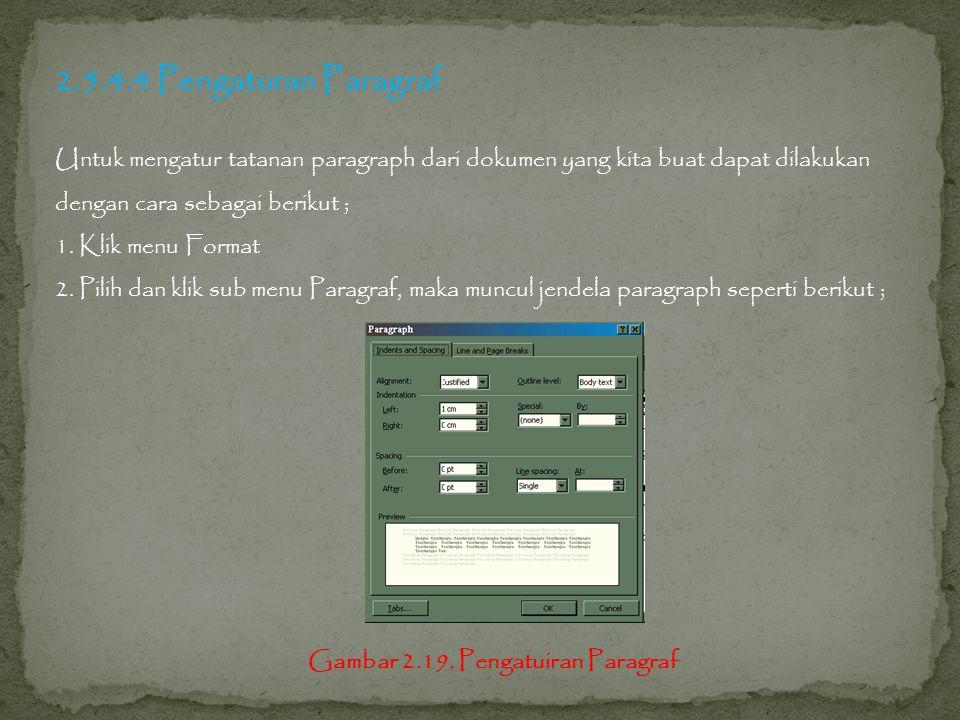 2.5.4.4 Pengaturan Paragraf Untuk mengatur tatanan paragraph dari dokumen yang kita buat dapat dilakukan dengan cara sebagai berikut ;