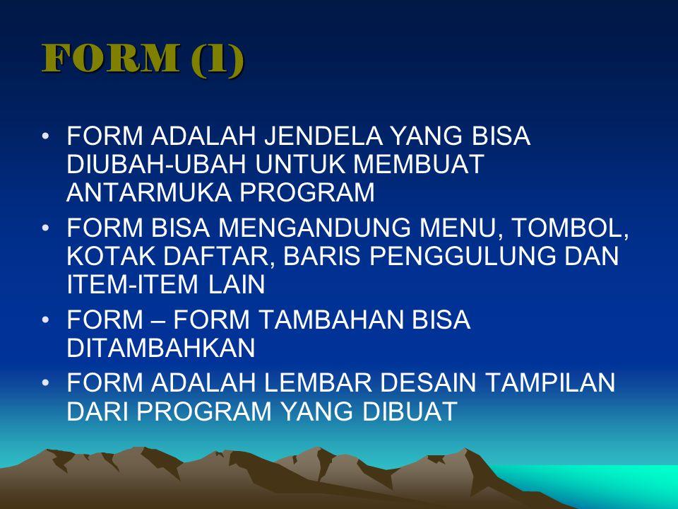 FORM (1) FORM ADALAH JENDELA YANG BISA DIUBAH-UBAH UNTUK MEMBUAT ANTARMUKA PROGRAM.