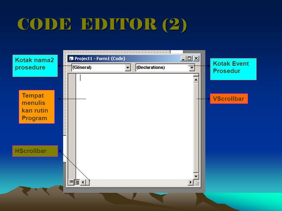 CODE EDITOR (2) Kotak nama2 prosedure Kotak Event Prosedur
