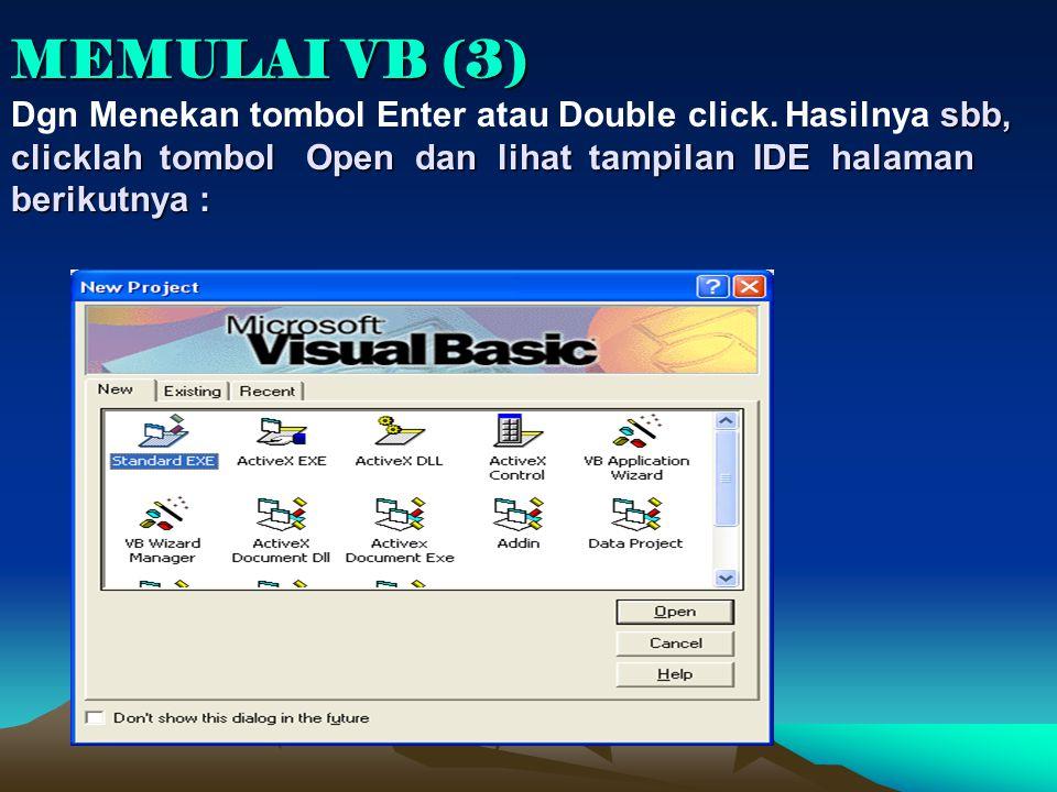 MEMULAI VB (3) Dgn Menekan tombol Enter atau Double click