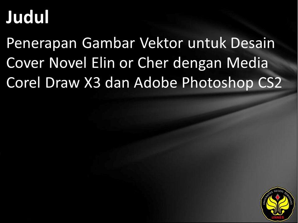 Judul Penerapan Gambar Vektor untuk Desain Cover Novel Elin or Cher dengan Media Corel Draw X3 dan Adobe Photoshop CS2.