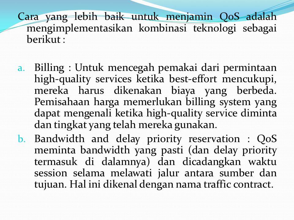 Cara yang lebih baik untuk menjamin QoS adalah mengimplementasikan kombinasi teknologi sebagai berikut :