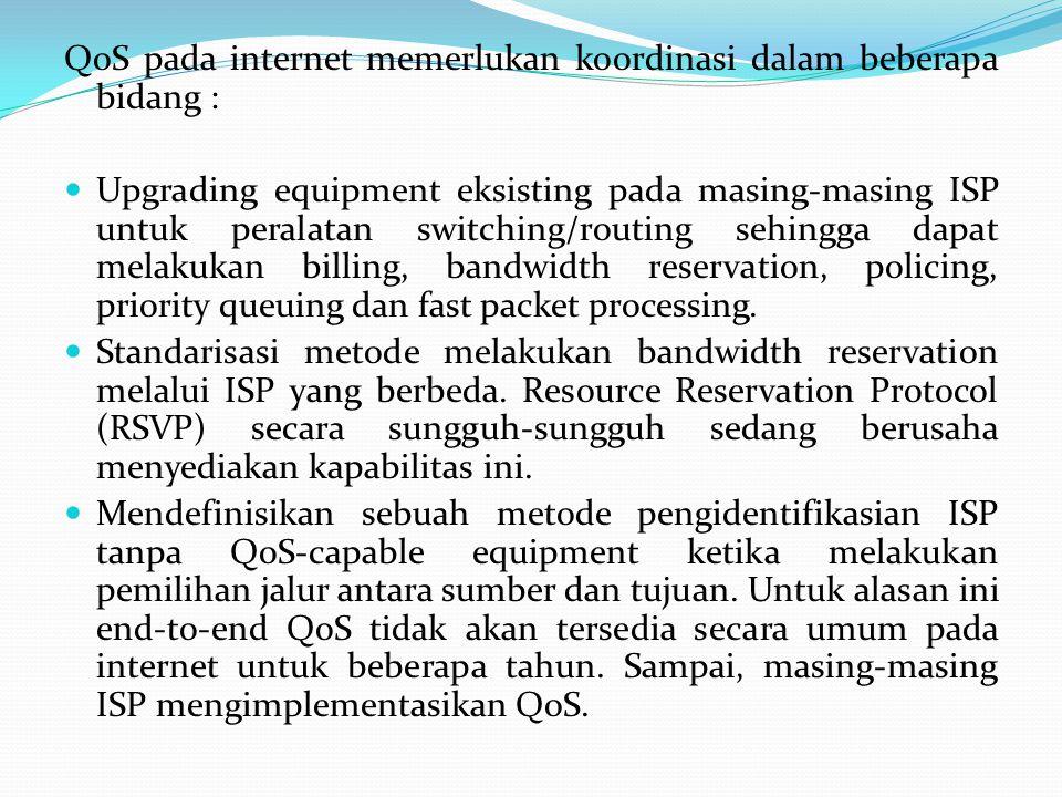 QoS pada internet memerlukan koordinasi dalam beberapa bidang :