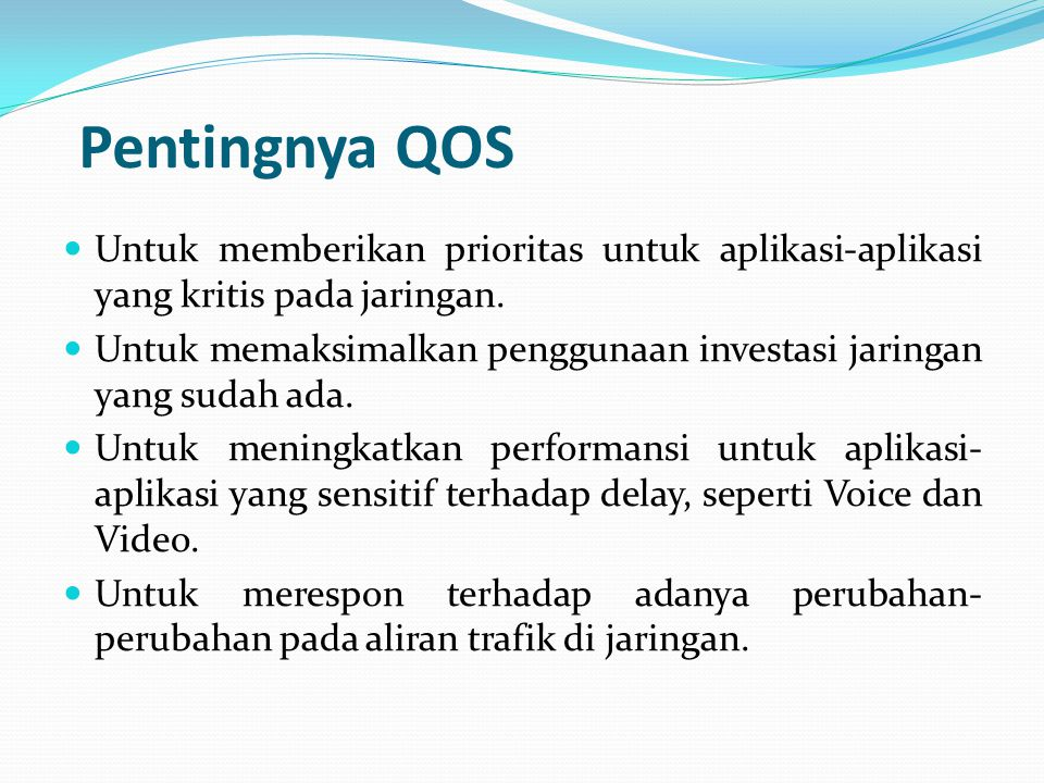 Pentingnya QOS Untuk memberikan prioritas untuk aplikasi-aplikasi yang kritis pada jaringan.