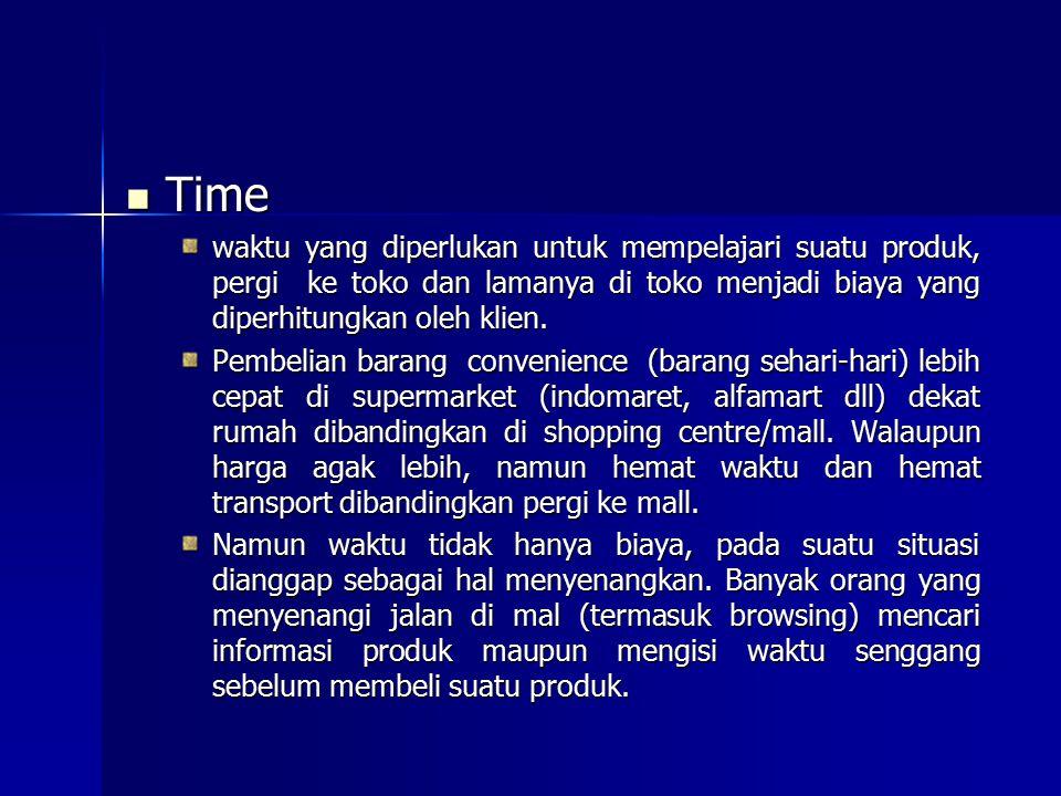 Time waktu yang diperlukan untuk mempelajari suatu produk, pergi ke toko dan lamanya di toko menjadi biaya yang diperhitungkan oleh klien.
