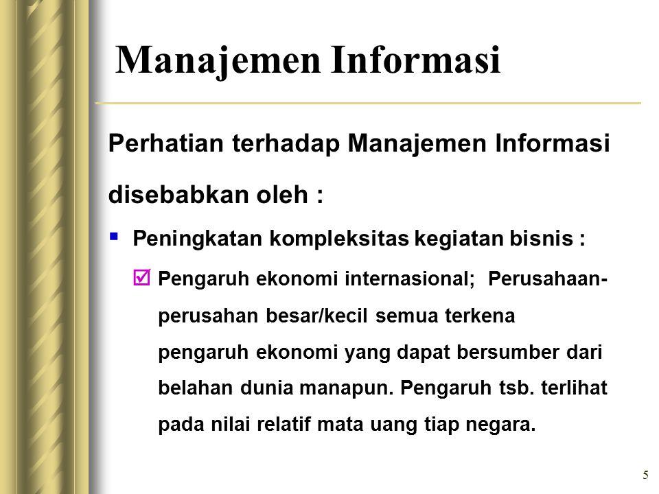 * 07/16/96. Manajemen Informasi. Perhatian terhadap Manajemen Informasi disebabkan oleh : Peningkatan kompleksitas kegiatan bisnis :