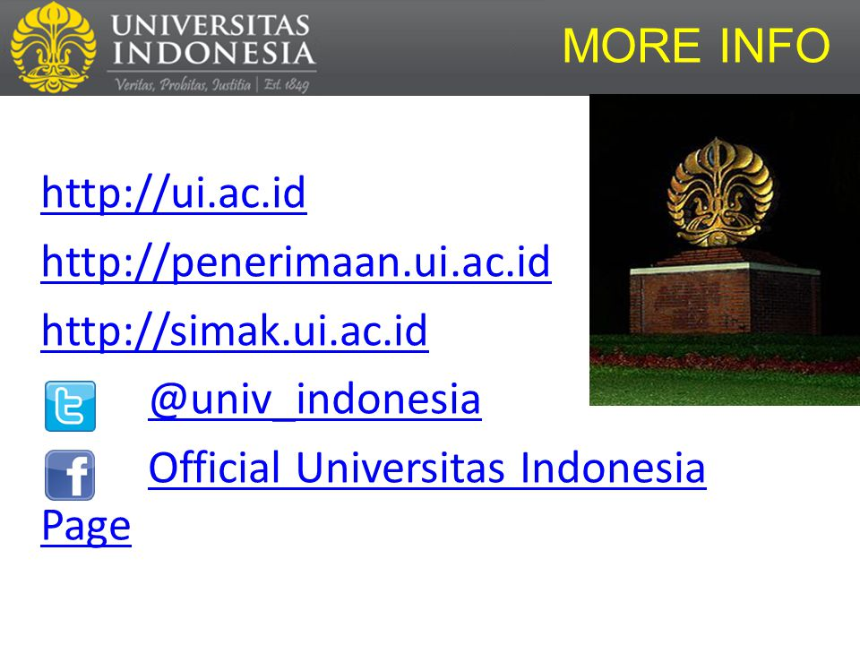 MORE INFO http://ui.ac.id http://penerimaan.ui.ac.id http://simak.ui.ac.id @univ_indonesia Official Universitas Indonesia Page