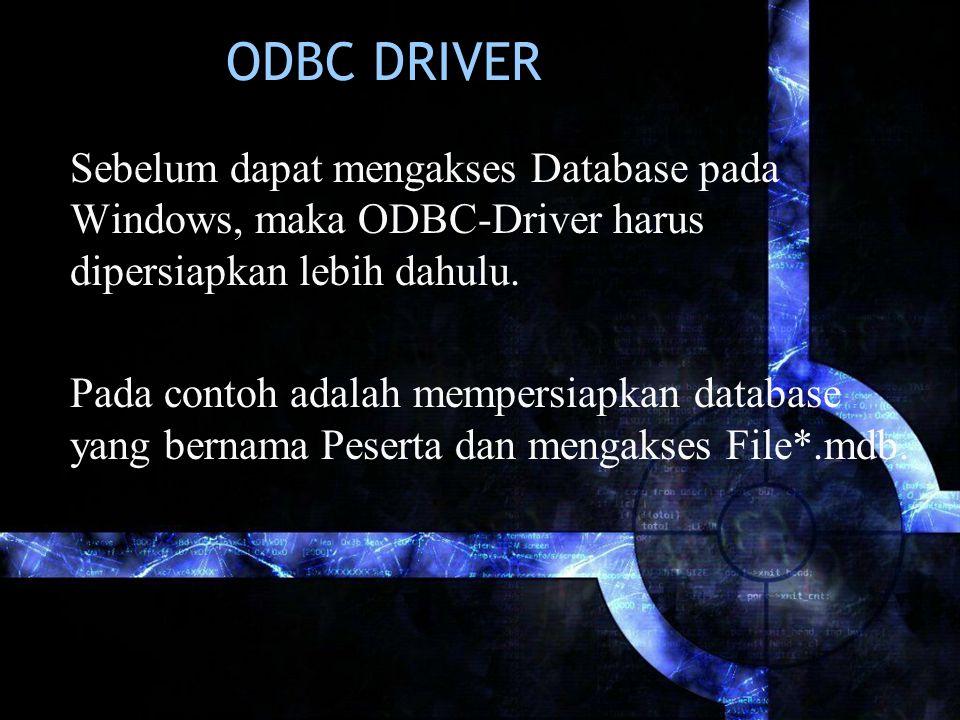 ODBC DRIVER Sebelum dapat mengakses Database pada Windows, maka ODBC-Driver harus dipersiapkan lebih dahulu.