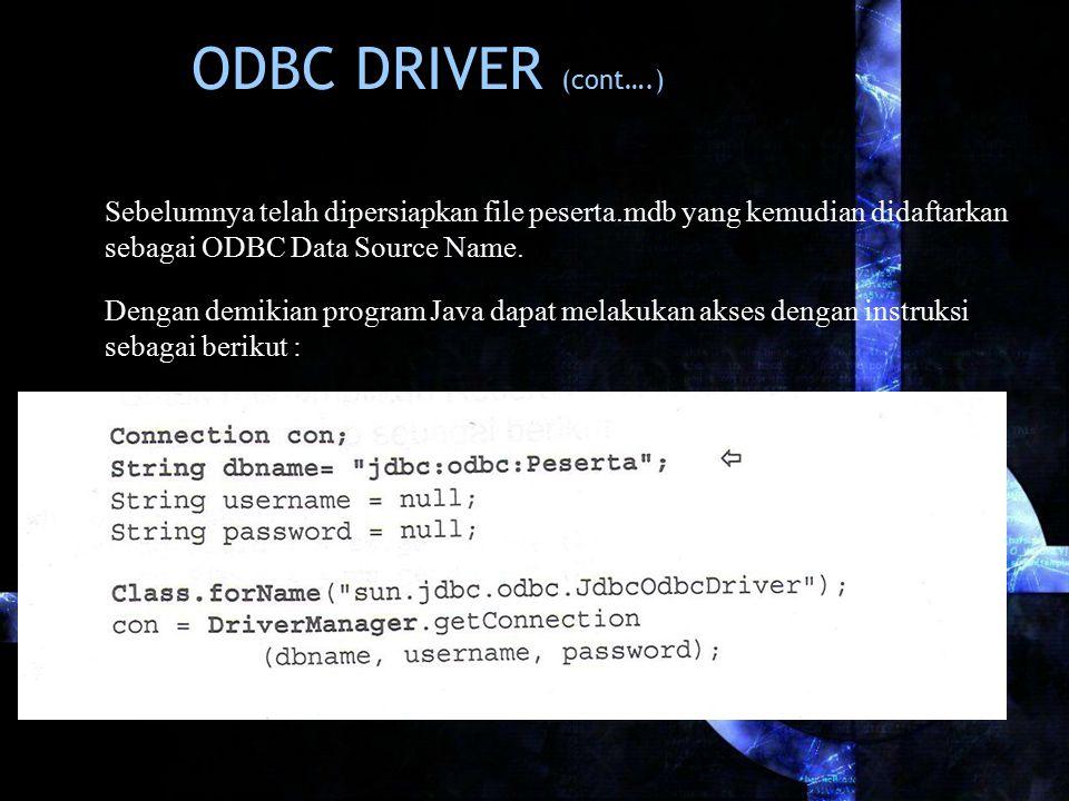ODBC DRIVER (cont….) Sebelumnya telah dipersiapkan file peserta.mdb yang kemudian didaftarkan sebagai ODBC Data Source Name.