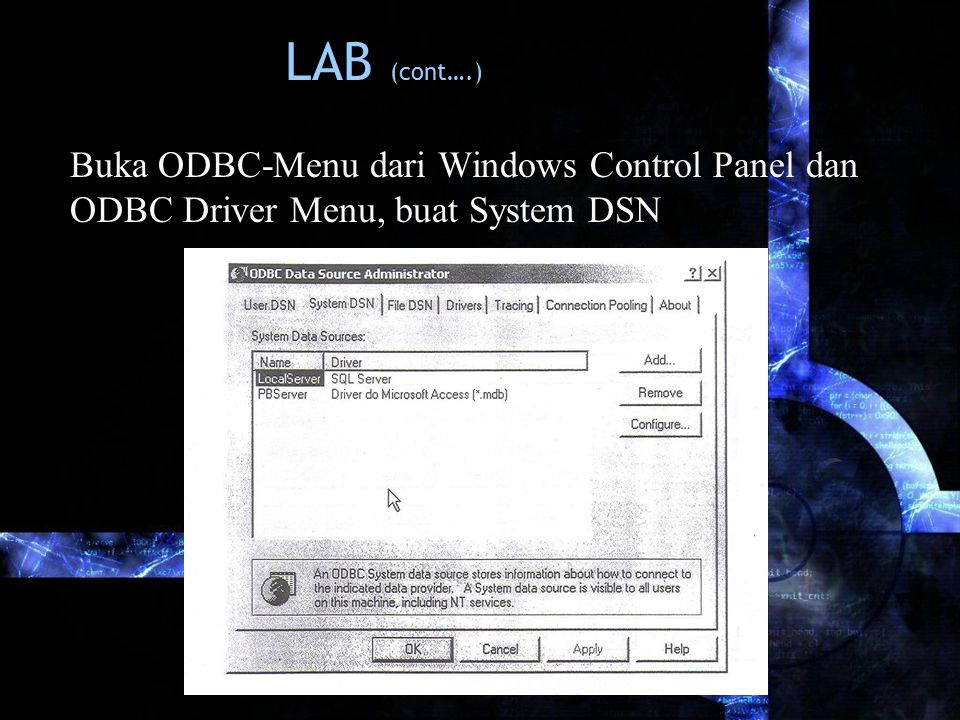 LAB (cont….) Buka ODBC-Menu dari Windows Control Panel dan ODBC Driver Menu, buat System DSN