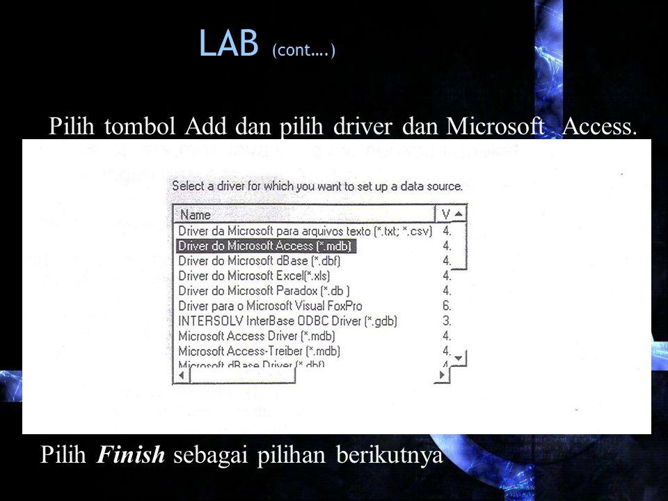 LAB (cont….) Pilih tombol Add dan pilih driver dan Microsoft Access.