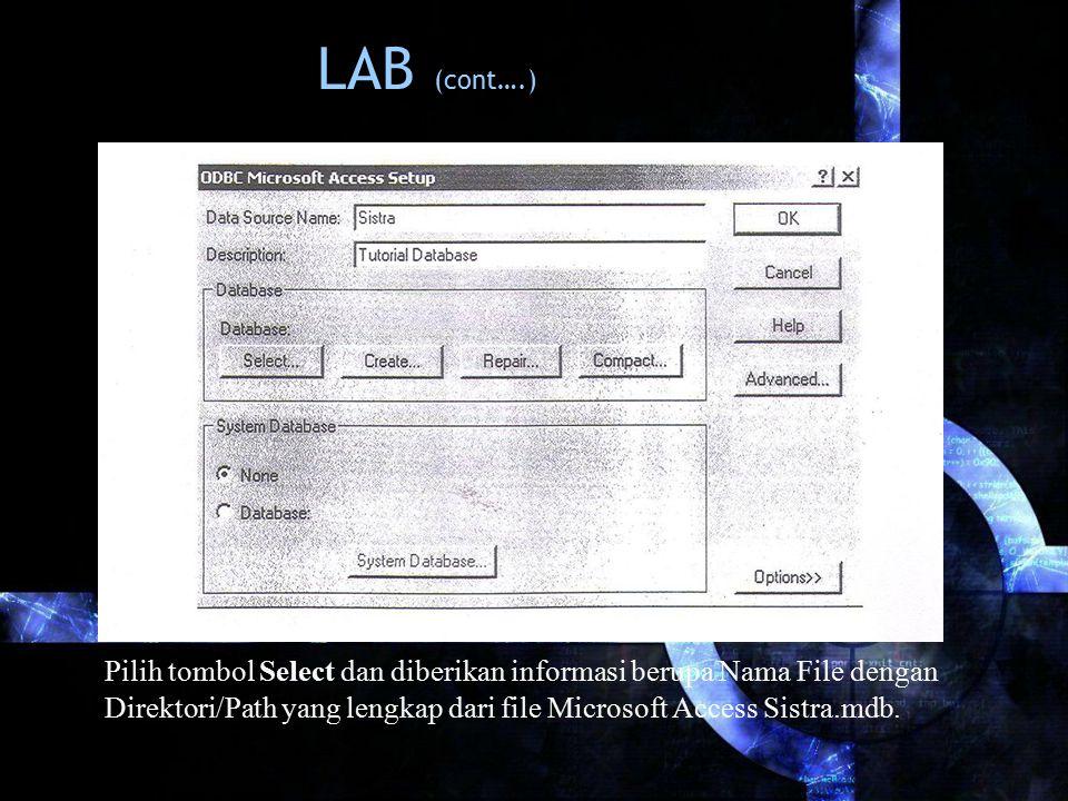 LAB (cont….) Pilih tombol Select dan diberikan informasi berupa Nama File dengan Direktori/Path yang lengkap dari file Microsoft Access Sistra.mdb.