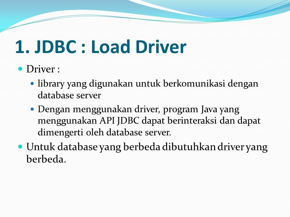 1. JDBC : Load Driver Driver :