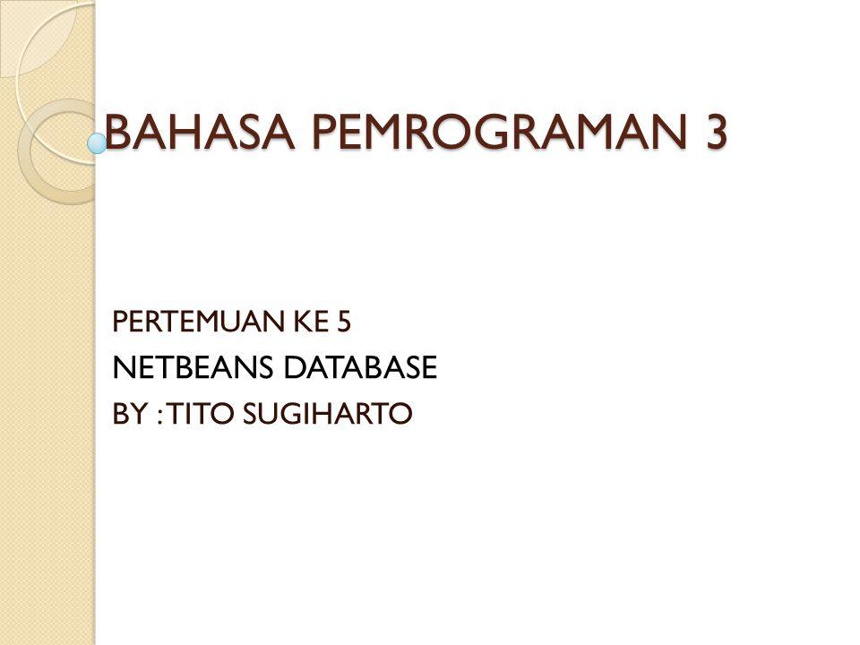 BAHASA PEMROGRAMAN 3 NETBEANS DATABASE PERTEMUAN KE 5