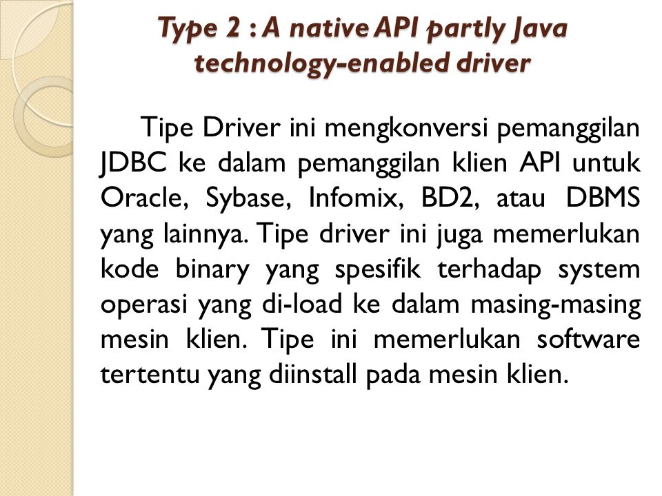 Type 2 : A native API partly Java technology-enabled driver