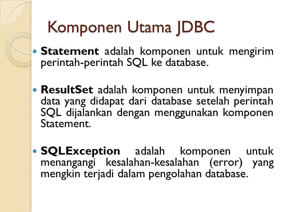 Komponen Utama JDBC Statement adalah komponen untuk mengirim perintah-perintah SQL ke database.