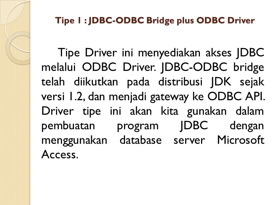 Tipe 1 : JDBC-ODBC Bridge plus ODBC Driver